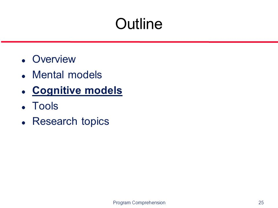 Program Comprehension25 Outline l Overview l Mental models l Cognitive models l Tools l Research topics