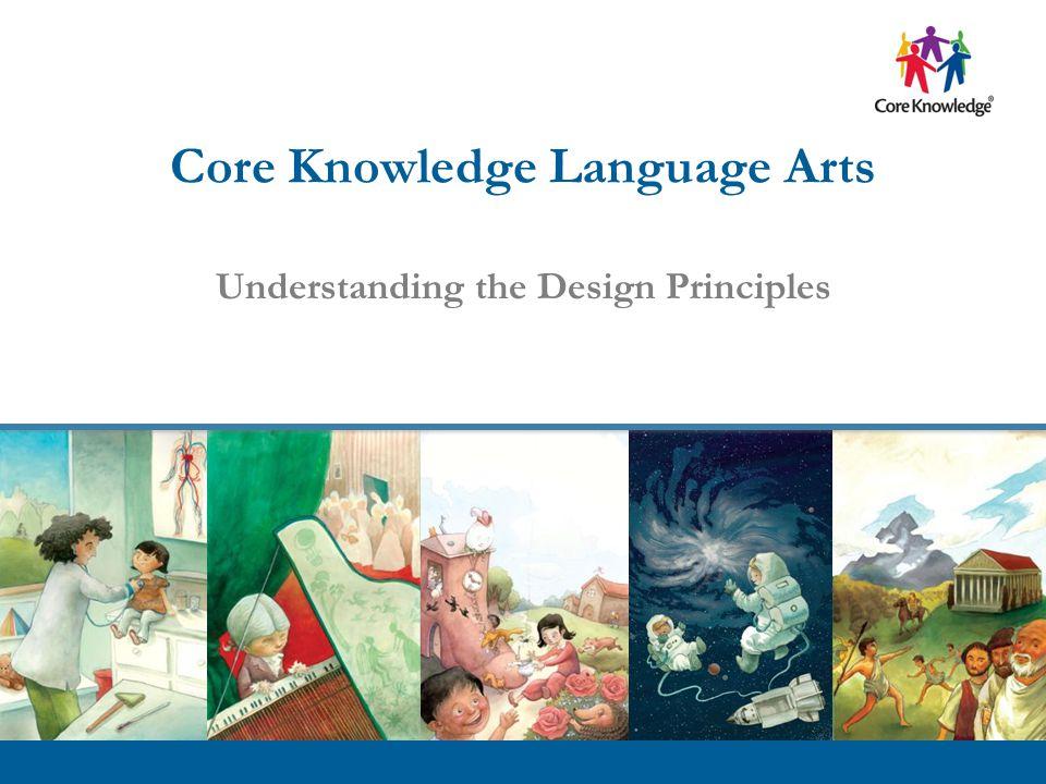 ©2013 Core Knowledge Foundation. Core Knowledge Language Arts Understanding the Design Principles