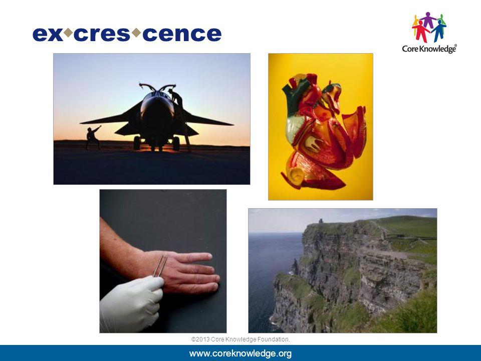 ©2013 Core Knowledge Foundation. ex  cencecres  www.coreknowledge.org
