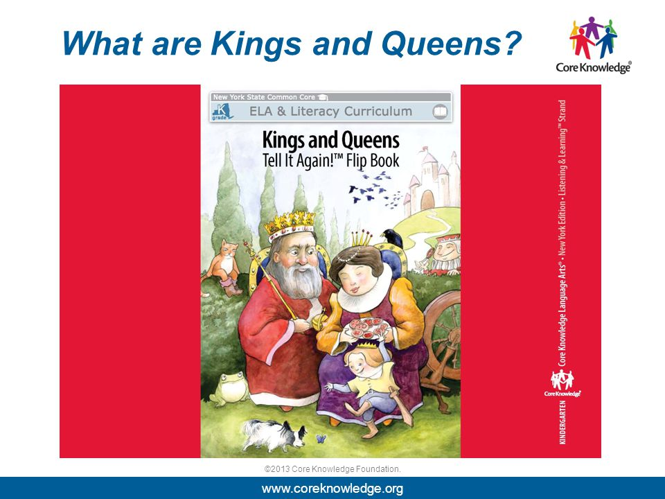 ©2013 Core Knowledge Foundation. What are Kings and Queens www.coreknowledge.org