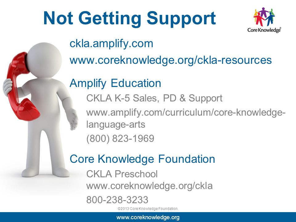 ©2013 Core Knowledge Foundation. Not Getting Support ckla.amplify.com www.coreknowledge.org/ckla-resources Amplify Education CKLA K-5 Sales, PD & Supp