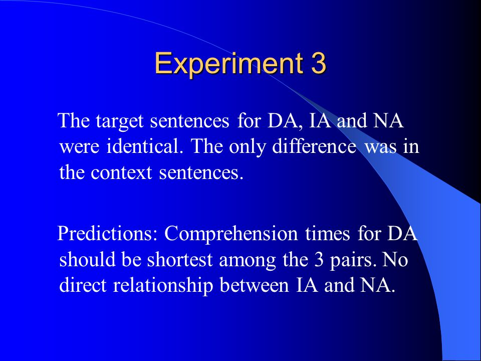Experiment 3 The target sentences for DA, IA and NA were identical.
