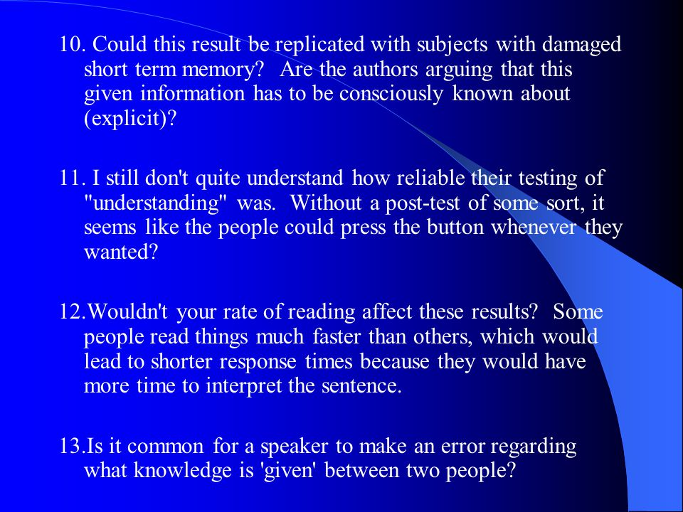 10. Could this result be replicated with subjects with damaged short term memory.