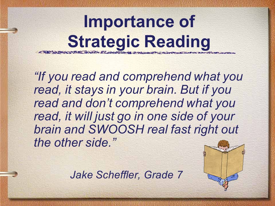 "3 Importance of Strategic Reading ""If you read and comprehend what you read, it stays in your brain. But if you read and don't comprehend what you rea"