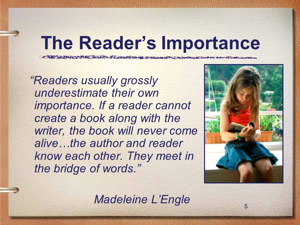 "5 The Reader's Importance ""Readers usually grossly underestimate their own importance. If a reader cannot create a book along with the writer, the boo"