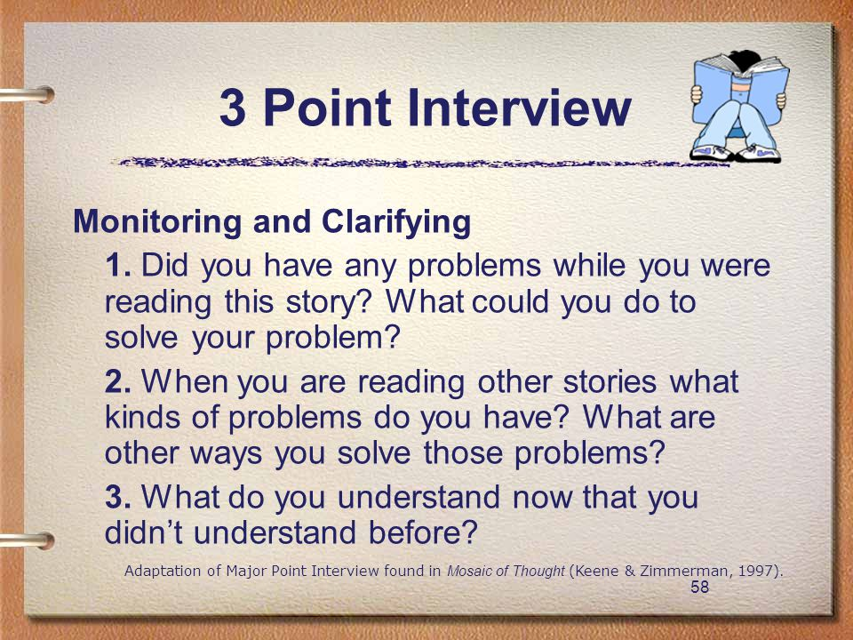 58 3 Point Interview Monitoring and Clarifying 1. Did you have any problems while you were reading this story? What could you do to solve your problem