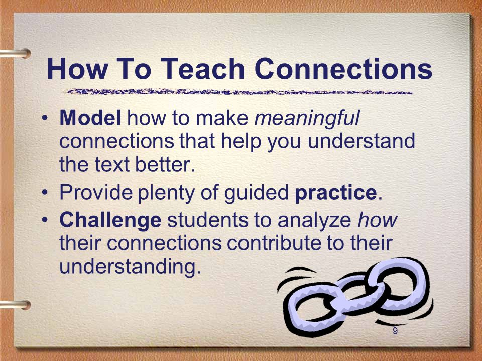 9 How To Teach Connections Model how to make meaningful connections that help you understand the text better. Provide plenty of guided practice. Chall