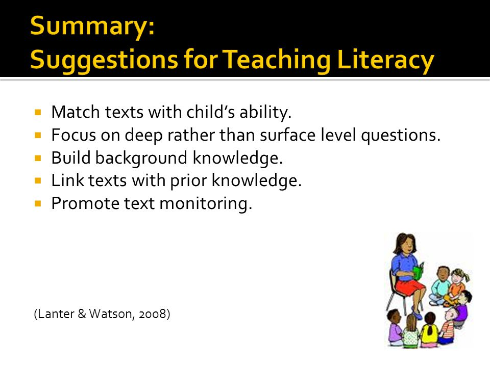  Match texts with child's ability.  Focus on deep rather than surface level questions.