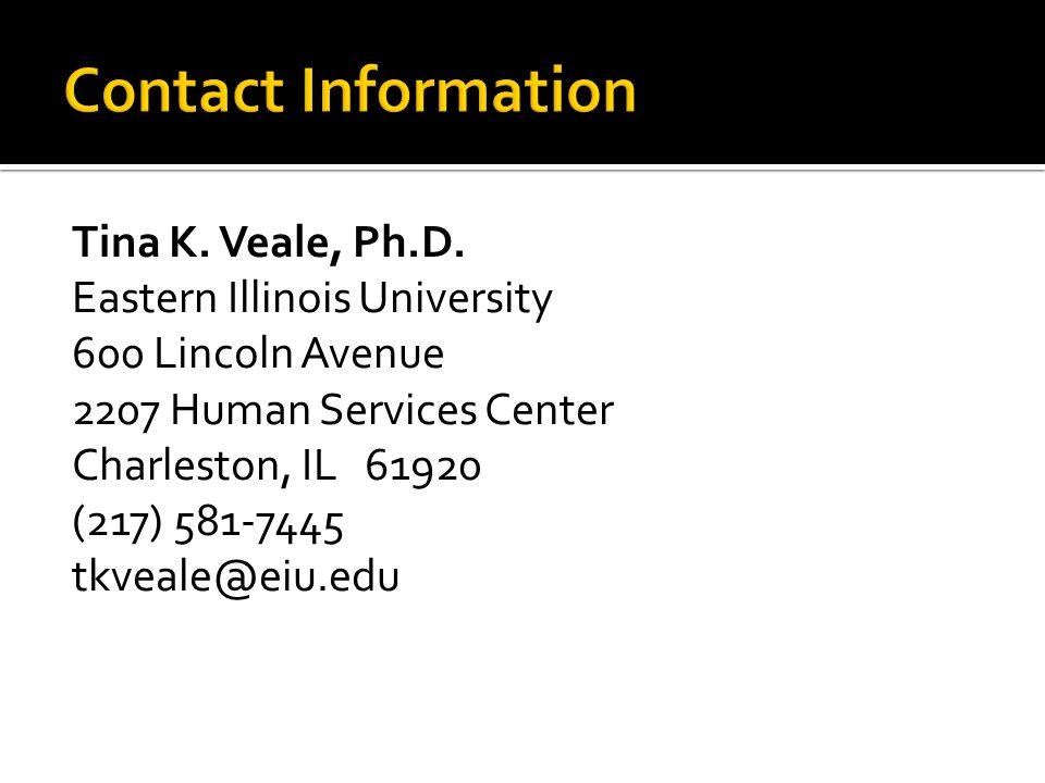 Tina K. Veale, Ph.D. Eastern Illinois University 600 Lincoln Avenue 2207 Human Services Center Charleston, IL 61920 (217) 581-7445 tkveale@eiu.edu