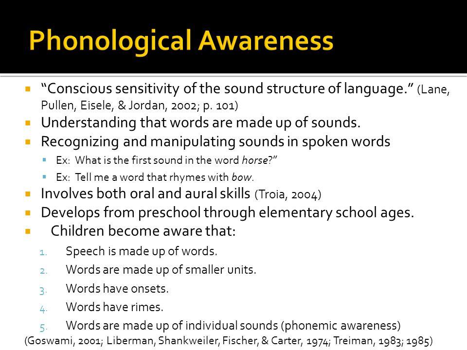 Conscious sensitivity of the sound structure of language. (Lane, Pullen, Eisele, & Jordan, 2002; p.