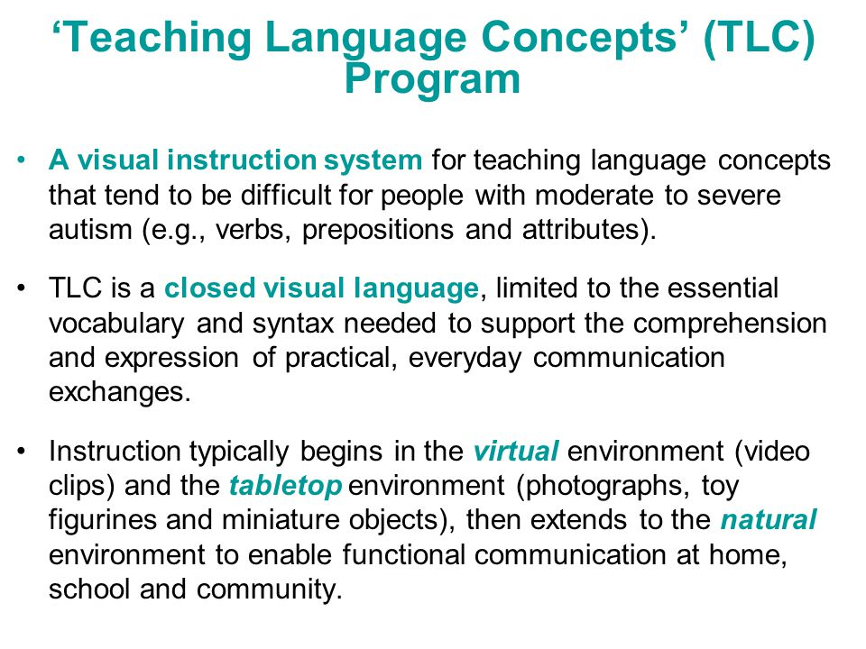 'Teaching Language Concepts' (TLC) Program A visual instruction system for teaching language concepts that tend to be difficult for people with modera