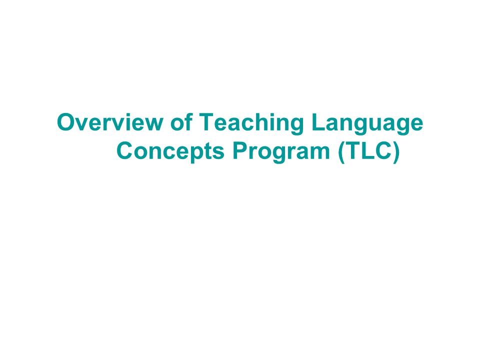 Overview of Teaching Language Concepts Program (TLC)