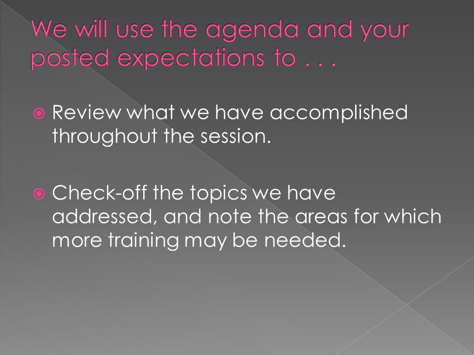  Review what we have accomplished throughout the session.
