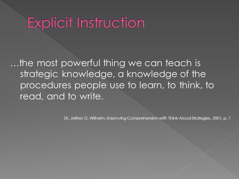 …the most powerful thing we can teach is strategic knowledge, a knowledge of the procedures people use to learn, to think, to read, and to write.
