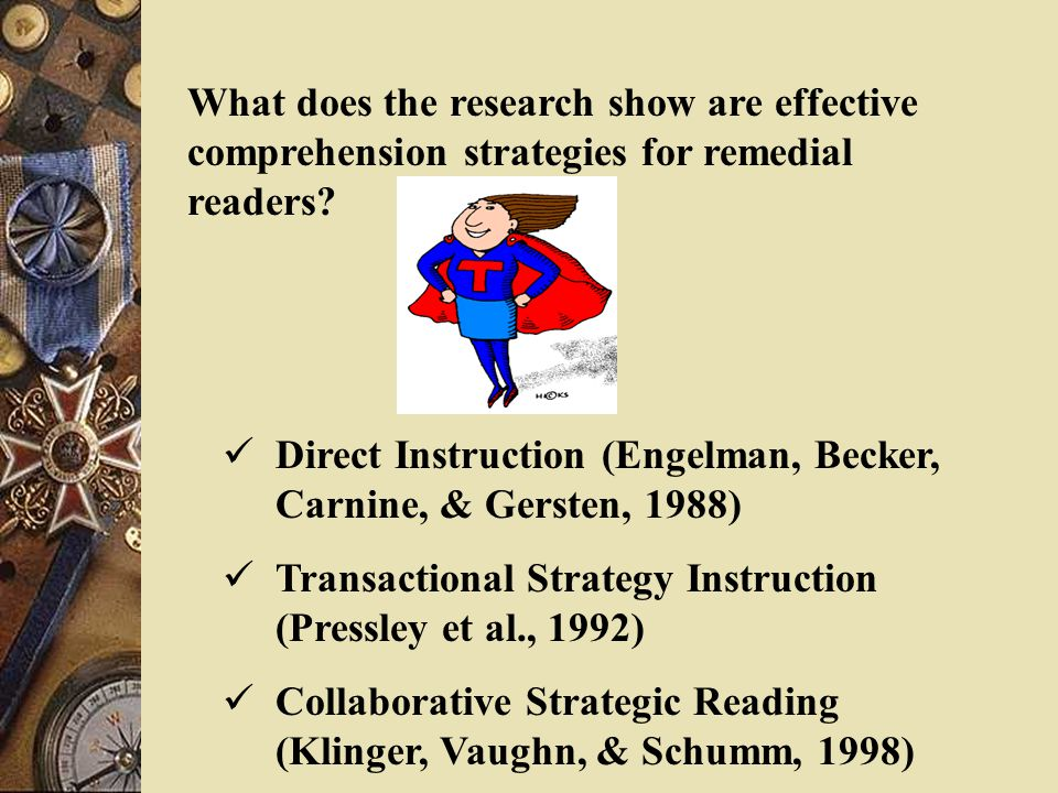 …students with LD require more instruction if they are to achieve mastery, particularly if the students are to be successful in transferring learned comprehension skills to new, untrained materials and retaining critical information (Rabren, Darch, & Eaves, 1999).