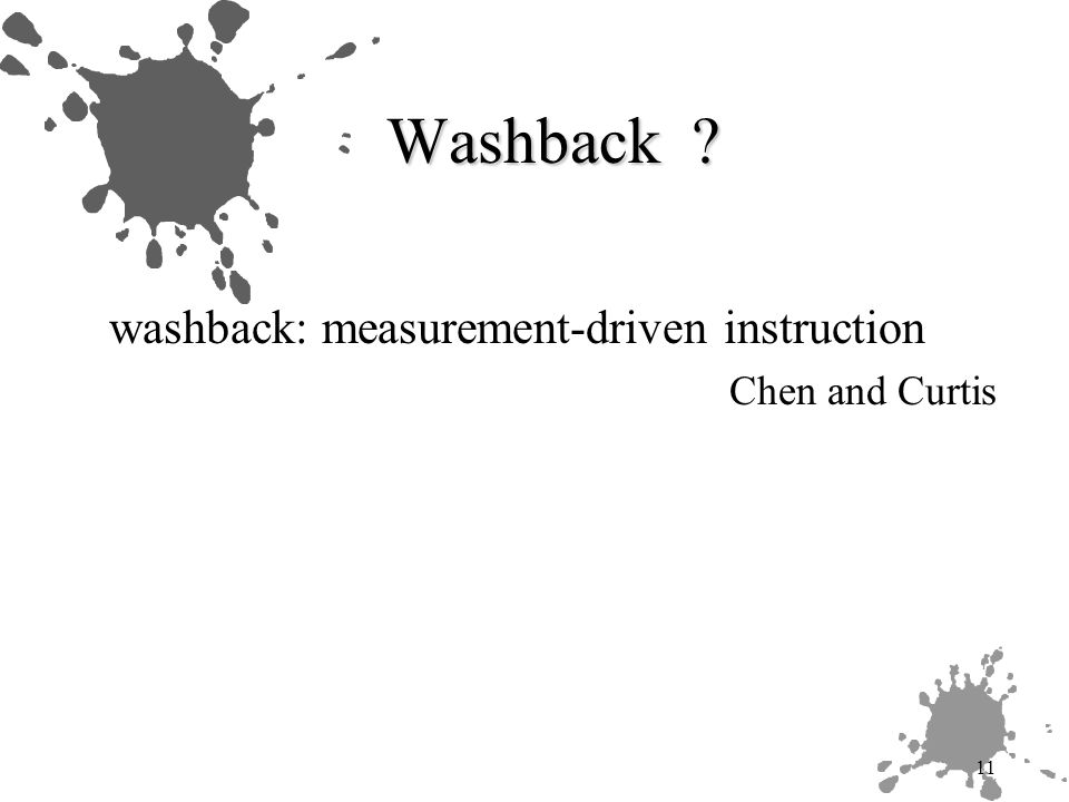 11 Washback washback: measurement-driven instruction Chen and Curtis