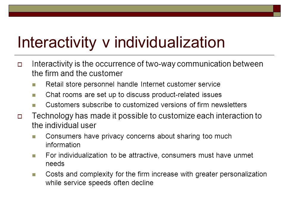Interactivity v individualization  Interactivity is the occurrence of two-way communication between the firm and the customer Retail store personnel