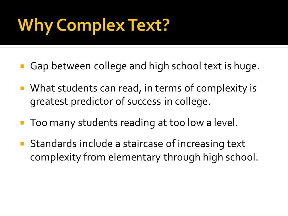  Gap between college and high school text is huge.