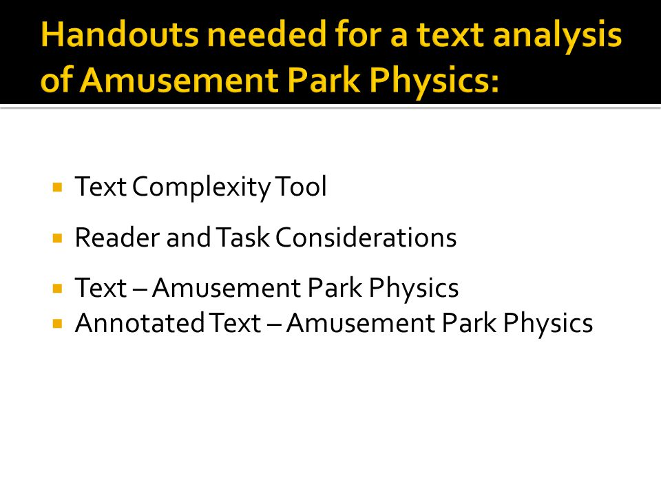  Text Complexity Tool  Reader and Task Considerations  Text – Amusement Park Physics  Annotated Text – Amusement Park Physics