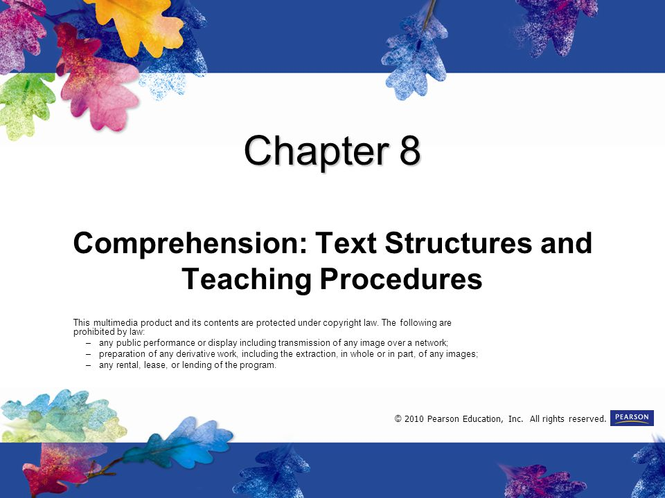 Chapter 8 Comprehension: Text Structures and Teaching Procedures This multimedia product and its contents are protected under copyright law.