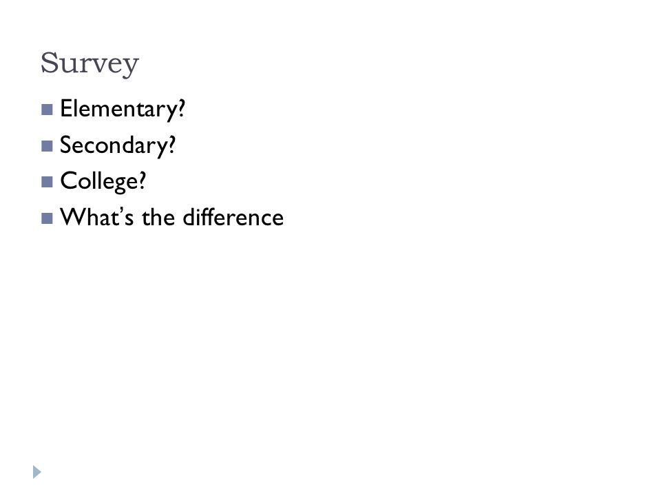 Survey Elementary Secondary College What's the difference