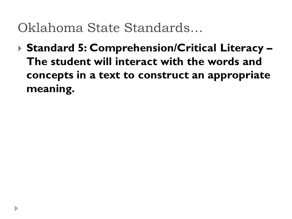 Oklahoma State Standards…  Standard 5: Comprehension/Critical Literacy – The student will interact with the words and concepts in a text to construct an appropriate meaning.