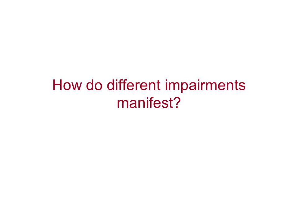 How do different impairments manifest?