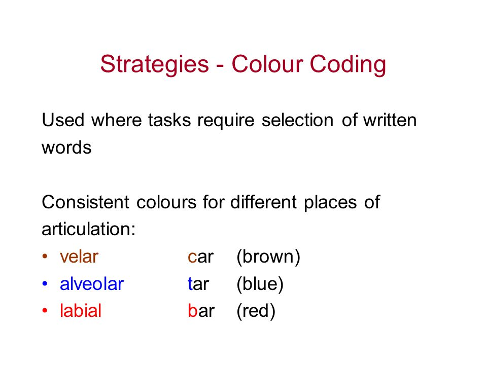 Strategies - Colour Coding Used where tasks require selection of written words Consistent colours for different places of articulation: velarcar (brow