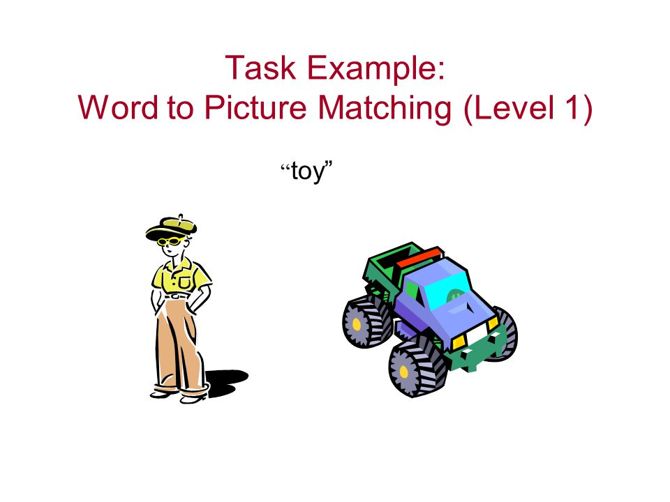 "Task Example: Word to Picture Matching (Level 1) "" toy"""