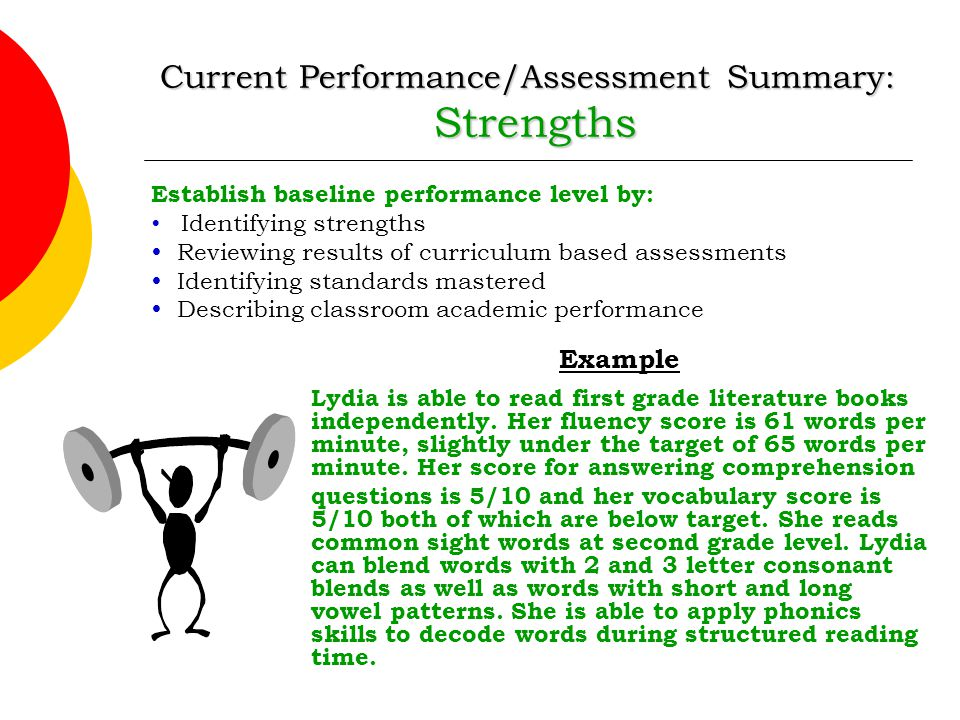 Current Performance/Assessment Summary: Strengths Establish baseline performance level by:  Identifying strengths  Reviewing results of curriculum b