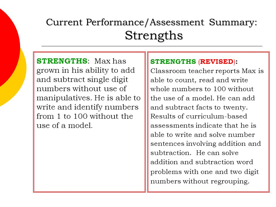 Current Performance/Assessment Summary: Strengths STRENGTHS : Max has grown in his ability to add and subtract single digit numbers without use of man