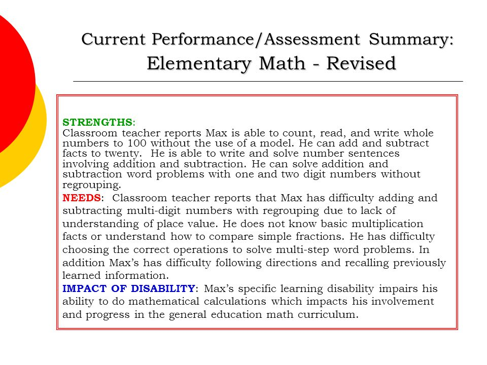 Current Performance/Assessment Summary: Elementary Math - Revised STRENGTHS : Classroom teacher reports Max is able to count, read, and write whole nu