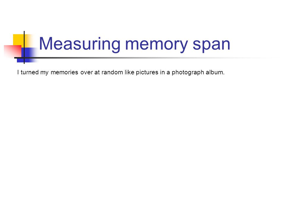 I turned my memories over at random like pictures in a photograph album. Measuring memory span