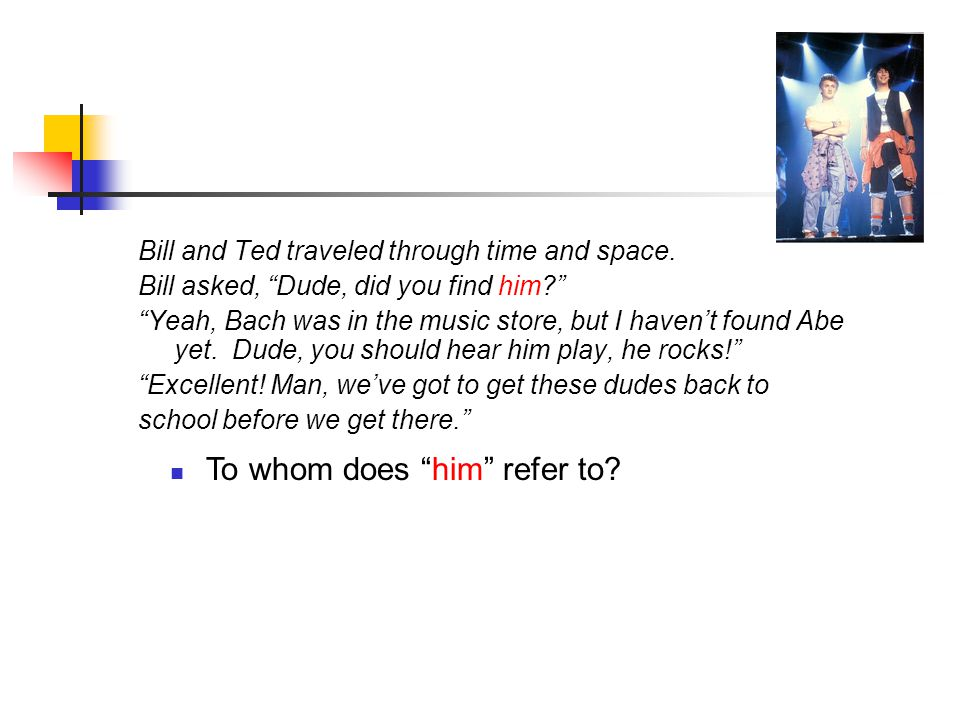 To whom does him refer to. Bill and Ted traveled through time and space.