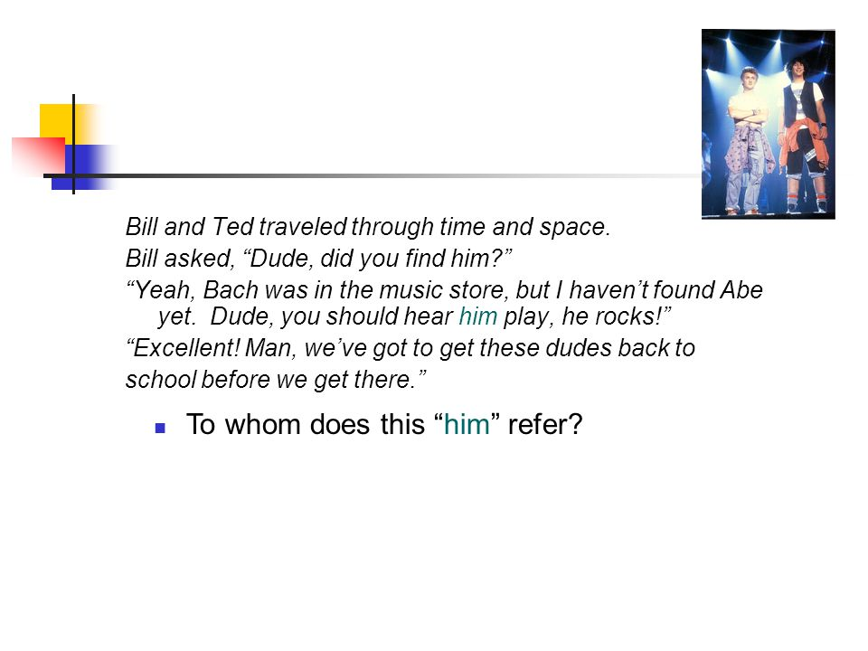 To whom does this him refer. Bill and Ted traveled through time and space.