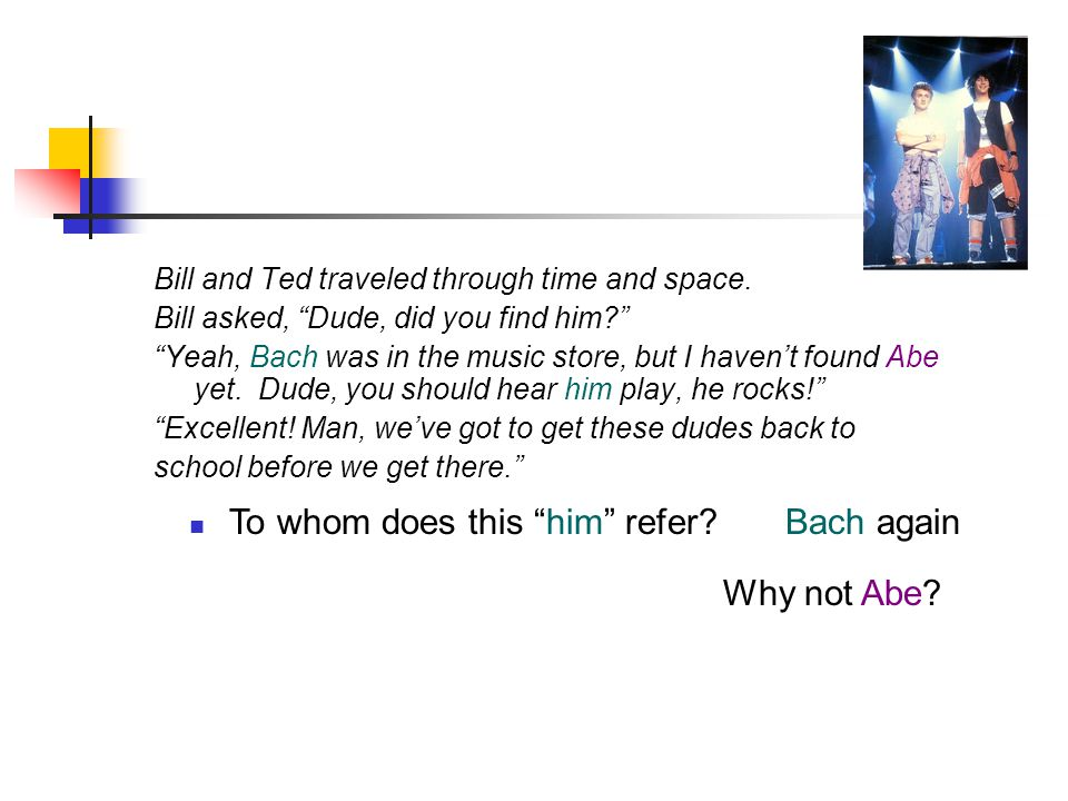To whom does this him refer Bach again Bill and Ted traveled through time and space.
