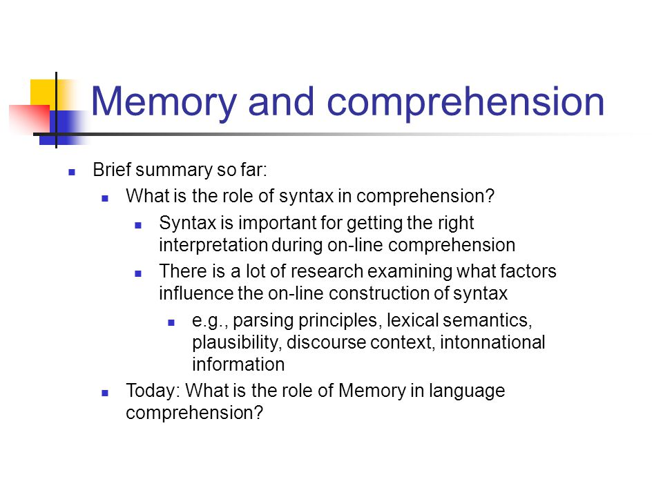 Memory and comprehension Brief summary so far: What is the role of syntax in comprehension.