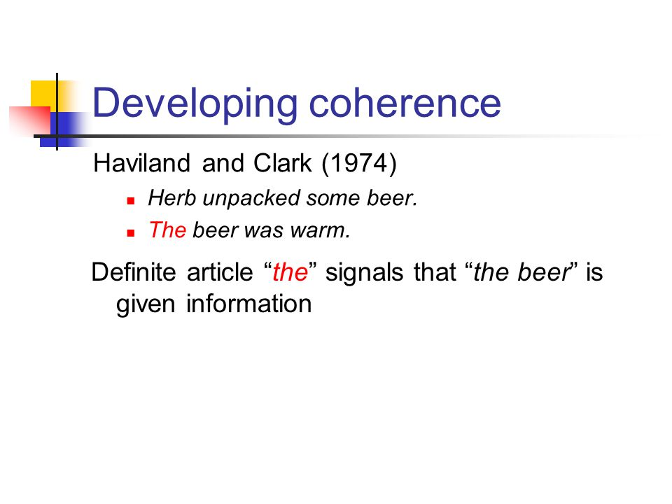 Developing coherence Haviland and Clark (1974) Herb unpacked some beer.