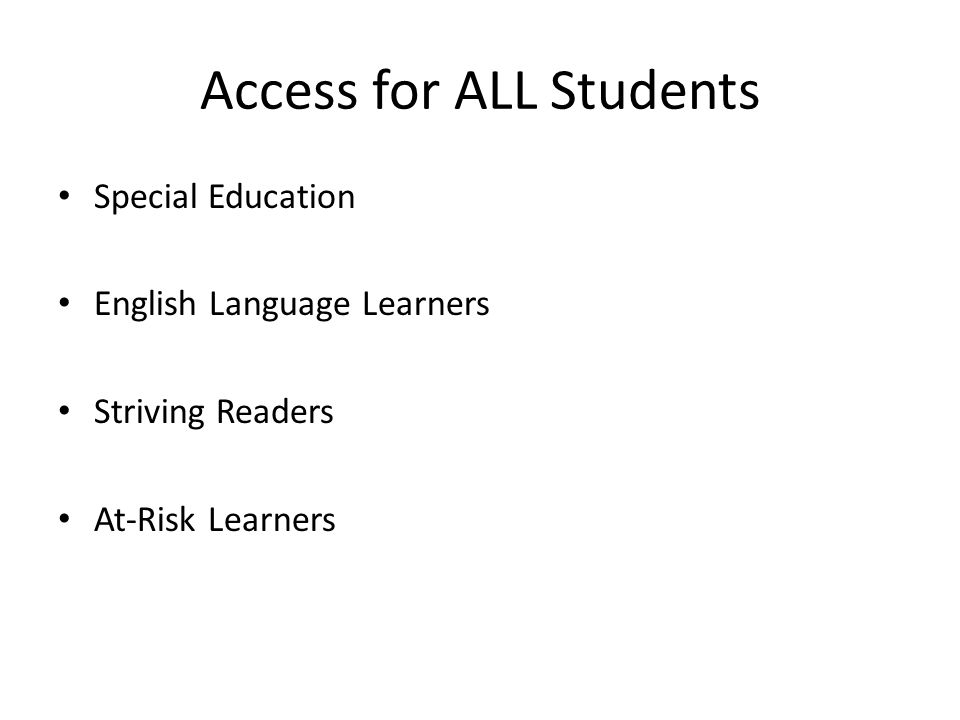 Access for ALL Students Special Education English Language Learners Striving Readers At-Risk Learners