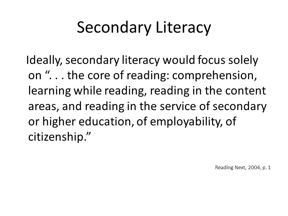 """Secondary Literacy Ideally, secondary literacy would focus solely on """"... the core of reading: comprehension, learning while reading, reading in the c"""