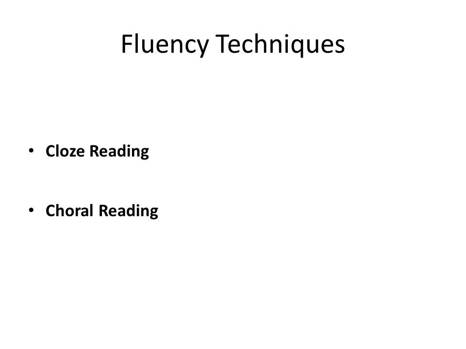 Fluency Techniques Cloze Reading Choral Reading