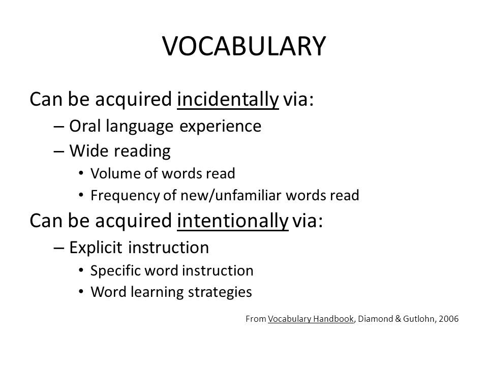 VOCABULARY Can be acquired incidentally via: – Oral language experience – Wide reading Volume of words read Frequency of new/unfamiliar words read Can