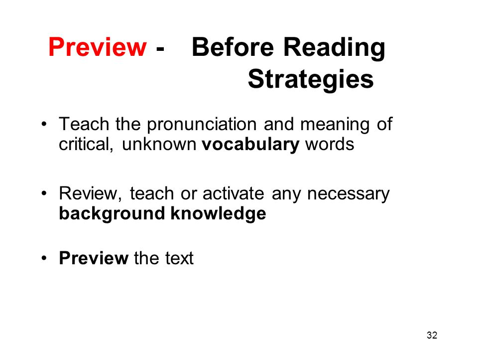 32 Preview - Before Reading Strategies Teach the pronunciation and meaning of critical, unknown vocabulary words Review, teach or activate any necessa
