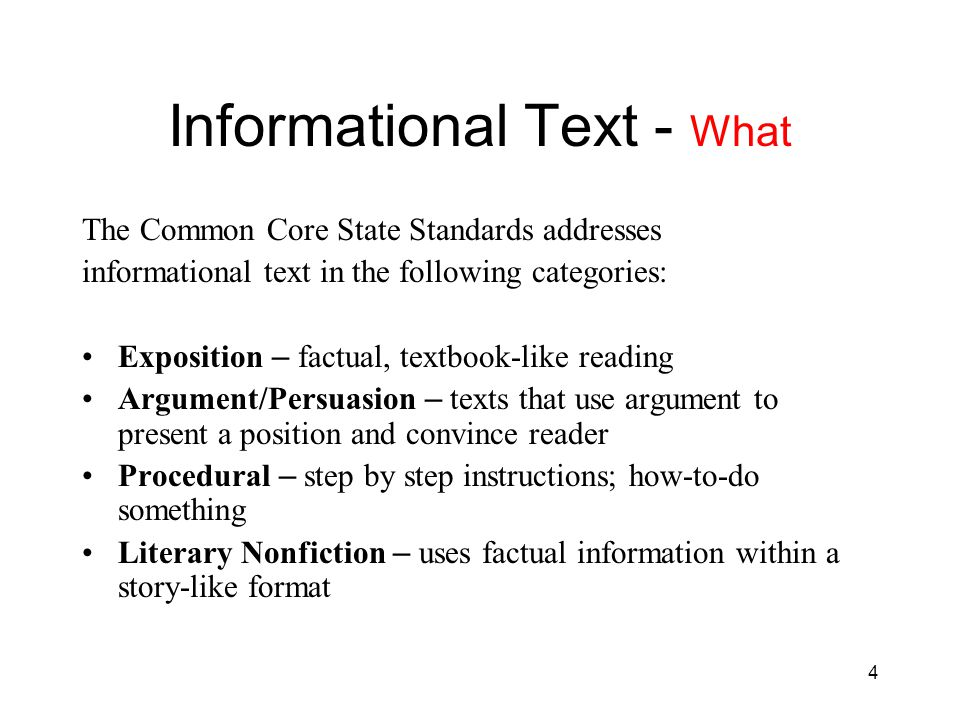 5 Informational Text - What Distribution of Literary and Informational Passages by Grade in the 2009 NAEP Reading Framework Grade 4 Literary 50% Informational 50% Grade 8 Literary 45% Informational 55% Grade 12 Literary 30% Informational 70% Source: National Assessment Governing Board.