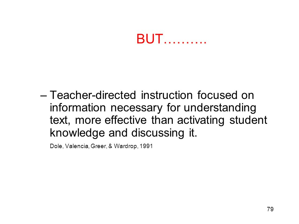 79 BUT………. –Teacher-directed instruction focused on information necessary for understanding text, more effective than activating student knowledge and