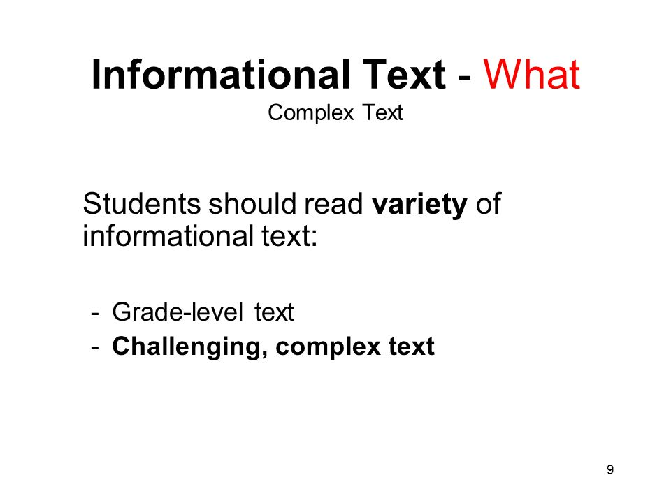 10 Informational Text - What Complex Text Features of Complex Text Multiple themes and purposes Density of information Unfamiliar settings, topics or events Lack of repetition
