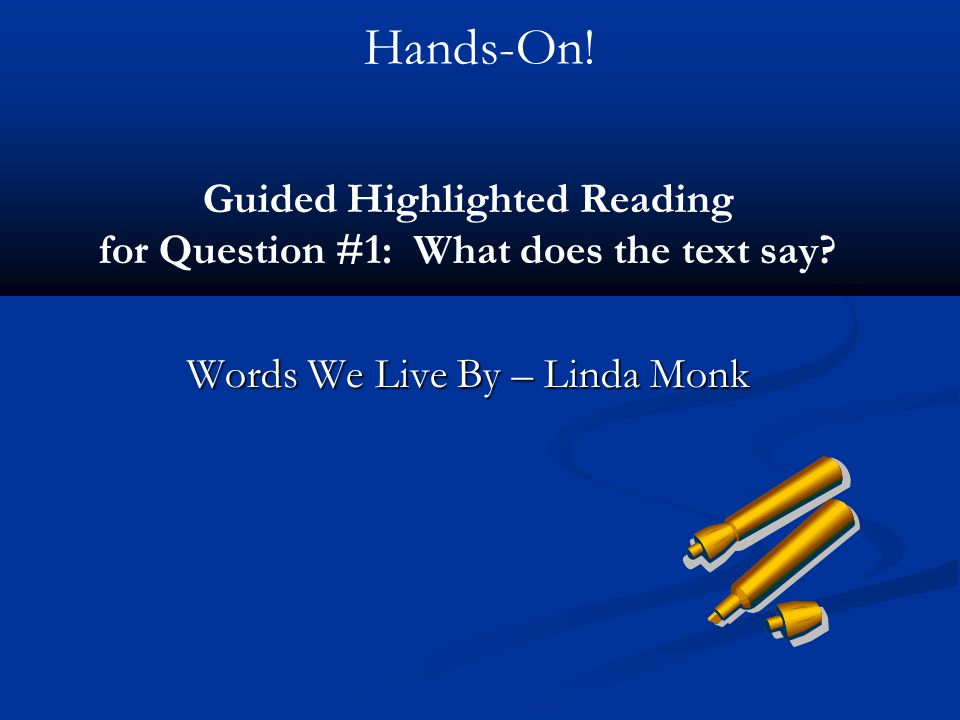 Hands-On! Guided Highlighted Reading for Question #1: What does the text say? Words We Live By – Linda Monk