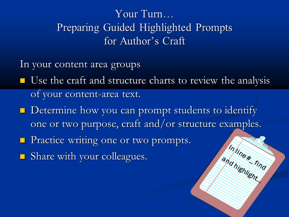 Your Turn… Preparing Guided Highlighted Prompts for Author's Craft In your content area groups Use the craft and structure charts to review the analys