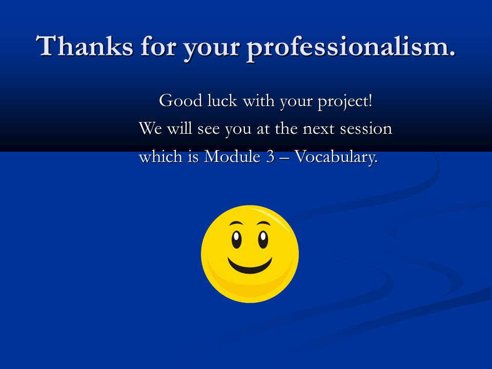 Thanks for your professionalism. Good luck with your project! Good luck with your project! We will see you at the next session We will see you at the