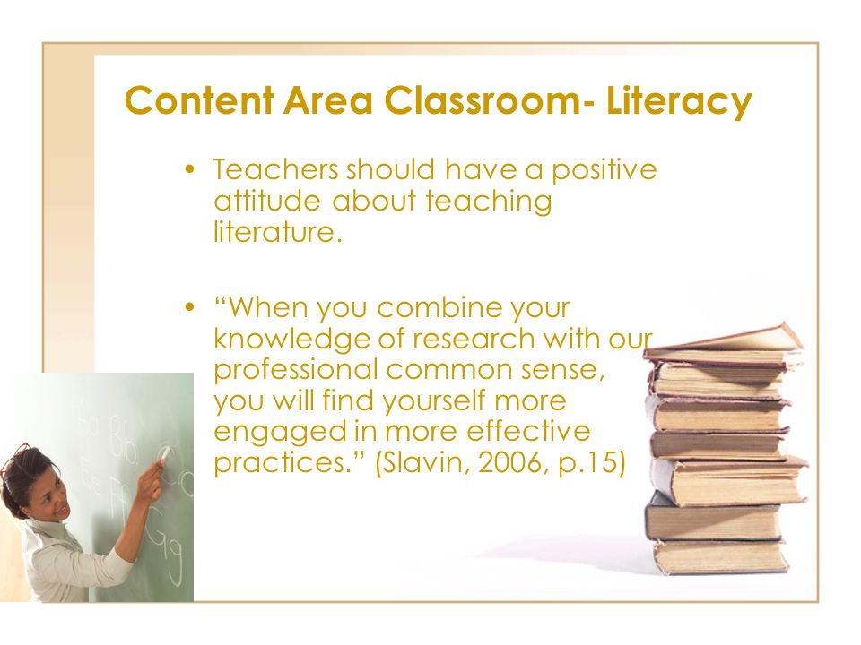 Content Area Classroom- Literacy Teachers should have a positive attitude about teaching literature.